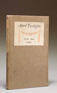 April Twilights. Poems by Willa Sibert Cather