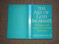 image of The Art of God Incarnate: Theology and Image in Christian Tradition