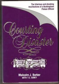 COURTING DISASTER The Hilarious and Shocking Recollections of a Buckingham  Palace Official