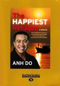 The Happiest Refugee: The Extraordinary True Story of a Boy's Journey from Starvation at Sea to Becoming one of Australia's Best-Lived Comedians [Large Print]