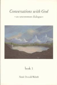 Conversations with God: An Uncommon Dialogue: Bk. 1
