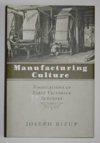 Manufacturing Culture: Vindications of Early Victorian Industry