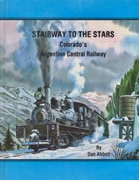 Stairway to the Stars: Colorado's Argentine Central Railway