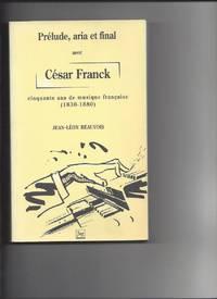 Prélude  aria et final. Avec César Franck  cinquante ans de musique...