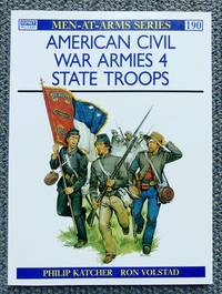 image of AMERICAN CIVIL WAR ARMIES.  4. STATE TROOPS.  OSPREY MILITARY MEN-AT-ARMS SERIES 190.