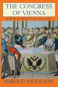 The Congress of Vienna : A Study in Allied Unity, 1812-1822 by Harold Nicolson - Paperback - 2000 - from ThriftBooks (SKU: G080213744XI3N00)