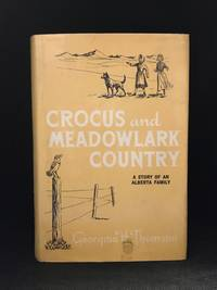 Crocus and Meadowlark Country; Recollections of a Happy Childhood and Youth on a Homestead in Southern Alberta