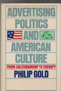 ADVERTISING, POLITICS AND AMERICAN CULTURE: From Salesmanship to Therapy