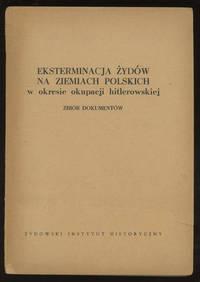 Eksterminacja Zydow na Ziemiach Polskich: W Okresie Okupacji Hitlerowskiej, Zbior Dokumentow