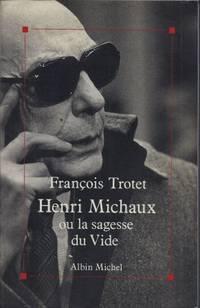 Henri Michaux ou la sagesse du vide by Trotet François - Paperback - 1992 - from LES TEMPS MODERNES and Biblio.com