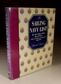 The Sailing Navy List - All the Ships of the Royal Navy, Built, Purchased and Captured, 1688-1860