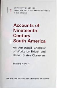 image of Accounts of Nineteenth-Century South America. An Annotated Checklist of Works By British and Us Observers