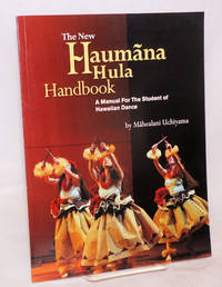 The New Haumana Hula Handbook: A manual for the student of Hawaiian dance