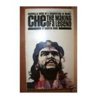 CHE, THE MAKING OF A LEGEND Guerilla Hero of a Generation in Revolt