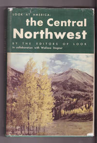 Look at America: The Central Northwest by Wallace Stegner; Look Magazine - Hardcover - Early printing - 1947 - from Uncommon Works, IOBA and Biblio.com