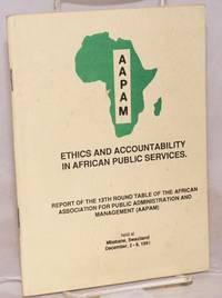 image of Ethics and accountability in African public services; report of the 13th Round Table of the African Association for Public Administration and Management (AAPAM) : held at Mbabane, Swaziland, December, 2-6, 1991