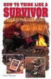 image of How to Think Like a Survivor : A Guide for Wilderness Emergencies
