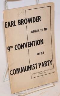 Report of the Central Committee to the Ninth National Convention of the Communist Party of the U.S.A.