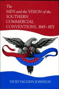 image of The Men And The Vision Of The Southern Commercial Conventions, 1845-1871