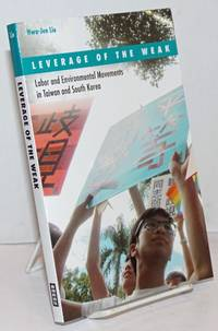 image of Leverage of the Weak; Labor and Environmental Movements in Taiwan and South Korea