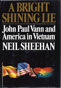 A Bright Shining Lie: John Paul Vann and America in Vietnam by  Neil Sheehan - Hardcover - 1988 - from Warwick Books and Biblio.com