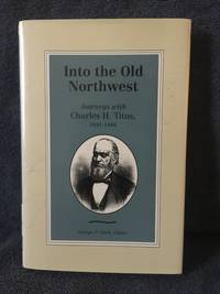 Into the old Northwest : journeys with Charles H. Titus, 1841-1846 / edited by George P. Clark