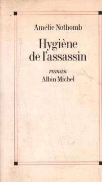 Hygiène de l'assassin by  Amélie Nothomb Amélie Nothomb - Paperback - 1993 - from philippe arnaiz and Biblio.com