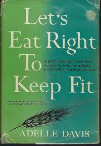 Let's Eat Right To Keep Fit by  Adelle Davis - Hardcover - 1954 - from Turn-The-Page Books and Biblio.com