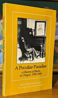 A Peculiar Paradise. A History of Blacks in Oregon, 1788-1940