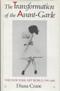 image of THE TRANSFORMATION OF THE AVANT-GARDE; The New York Art World, 1940-1985