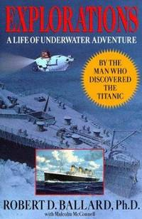 image of Explorations : From the Man Who Discovered the Titanic: A Life of Underwater Adventure