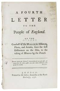 A FOURTH LETTER To The PEOPLE Of ENGLAND.; On the Conduct of the M---rs in Alliances, Fleets, and Armies, Since the First Differences on the Ohio, to the Taking of Minorca by the French