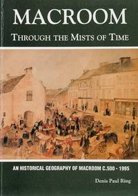 Macroom Through the Mists of Time: An Historical Geography of Macroom c.500 - 1995.