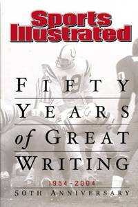 image of Sports Illustrated: Fifty Years of Great Writing: 50th Anniversary 1954-2004