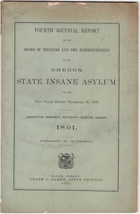Fourth biennial report of the Board of Trustees and of the Superintendent of the Oregon State Insane Asylum for… by Oregon State Insane Asylum - Hardcover - 1891 - from Philadelphia Rare Books & Manuscripts Co., LLC (PRB&M)  (SKU: 40487)
