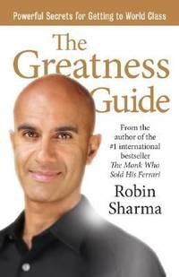 The Greatness Guide : Powerful Secrets for Getting to World Class by Robin Sharma - 2006