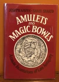 AMULETS AND MAGIC BOWLS: Aramaic Incantations of Late Antiquity