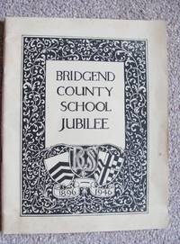 BRIDGEND COUNTY SCHOOL JUBILEE: 1896 - 1946