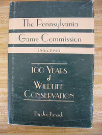 The Pennsylvania Game Commission, 1895-1995: 100 years of wildlife conservation