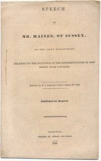 Speech of Mr. Haines, of Sussex, on the Joint Resolutions Relative to the Exclusion of the Representatives of New Jersey from Congress. Delivered in N.J. Legislative Council, January 23, 1840