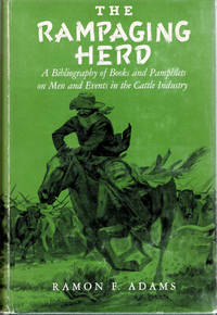 The Rampaging Herd; A Bibliography of Books and Pamphlets on Men and Events in the Cattle Industry