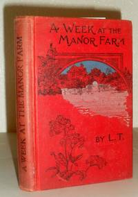 A Week at the Manor Farm by L.T - Presumed First - 1889 - from Washburn Books and Biblio.com