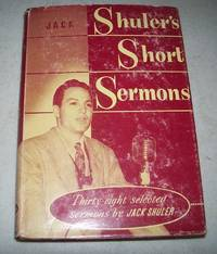 Jack Shuler's Short Sermons: Thirty Eight Selected Sermons