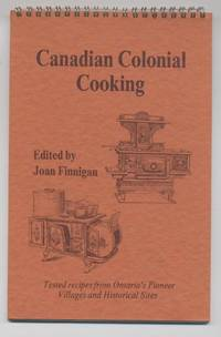 Canadian Colonial Cooking: Tested Recipes from Ontario's Pionner Villages and Historical Sites
