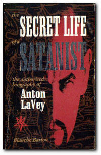 The Secret Life Of A Satanist The Authorised Biography of Anton La Vey