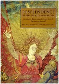 RESPLENDENCE OF THE SPANISH MONARCHY : Renaissance Tapestries and Armor from the Patrimonio Nacional.