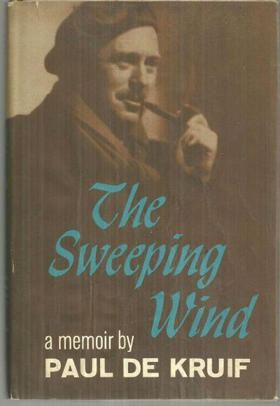 SWEEPING WIND A Memoir, De Kruif, Paul