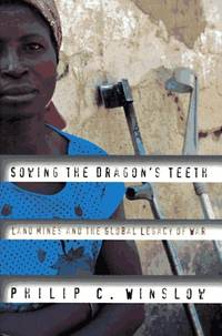 Sowing the Dragon's Teeth: Land Mines and the Global Legacy of War