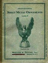 ARCHITECTURAL SHEET METAL ORNAMENTS:  Catalog K.; A.I.A. File No. 12-l by Miller & Doing - First Edition - 1932 - from R & A Petrilla, ABAA, IOBA and Biblio.co.uk