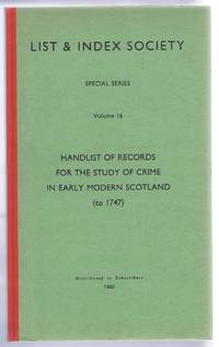 Handlist of Records for the Study of Crime in early modern Scotland (to 1747). List & Index Society Special Series, Volume 16